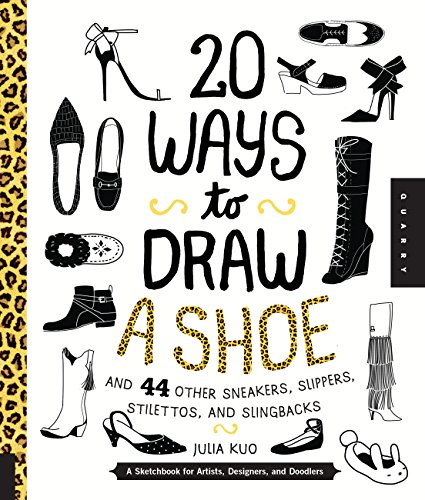 - 20 Ways to Draw A Shoe and 44 Other Sneakers, Slippers, Stilettos, and Slingbacks: A Sketchbook for Artists, Designers, and Doodlers