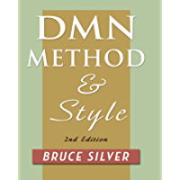 DMN Method and Style, 2nd Edition: A Business Pracitioner's Guide to Decision Modeling (English Edition)