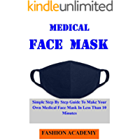 HOMEMADE MEDICAL FACE MASK: Simple Step By Step Guide To Making Your Own Medical Face Mask I Less Than 10 Minutes