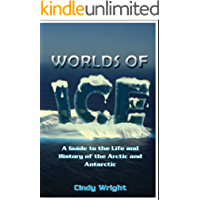 Worlds of Ice - A Guide to the Life and History of the Arctic and Antarctic