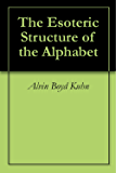 The Esoteric Structure of the Alphabet