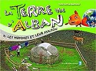 La Terre vue d'Alban, Tome 2 : Les hommes et leurs maisons par Yann Arthus-Bertrand