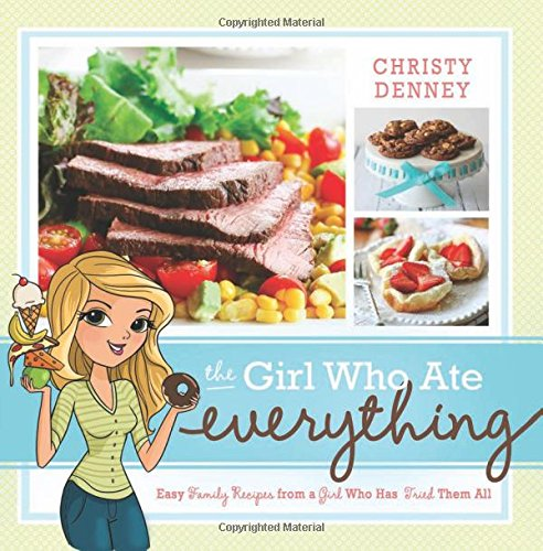 The Girl Who Ate Everything: Easy Family Recipes from a Girl Who Has Tried Them All