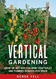 vertical gardening ideas Vertical Gardening: Grow Up, Not Out, for More Vegetables and Flowers in Much Less Space
