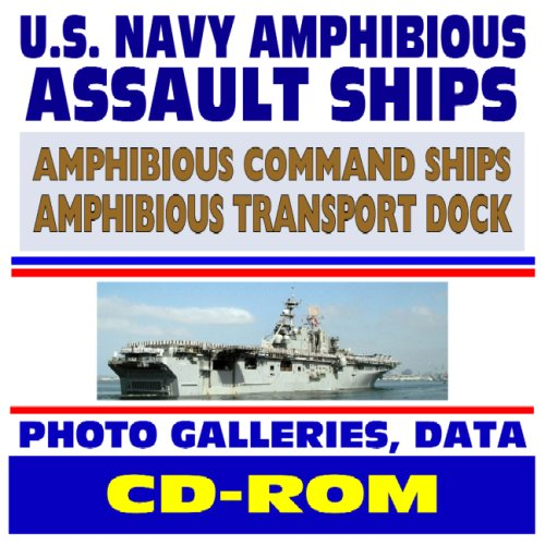 U.S. Navy Amphibious Assault Ships, Amphibious Command Ships, Transport Docks, and Coastal Mine Hunters - Comprehensive Coverage and Photo Galleries (CD-ROM) ()