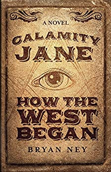 Calamity Jane: How The West Began by [Ney, Bryan]