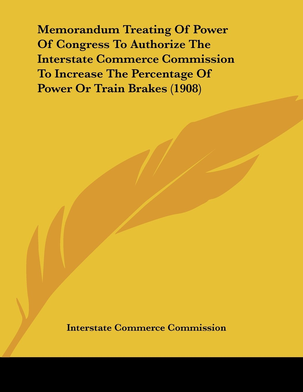 Memorandum Treating Of Power Of Congress To Authorize The Interstate Commerce Commission To Increase The Percentage Of Power Or Train Brakes (1908) PDF