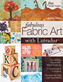 img - for Fabulous Fabric Art with Lutradur(r): For Quilting, Papercrafts, Mixed Media Art 27 Techniques & 14 Projects Revolutionize Your Craft Experience! book / textbook / text book