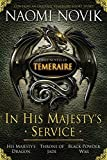 In His Majesty s Service: Three Novels of Temeraire (His Majesty s Service, Throne of Jade, and Black Powder War)