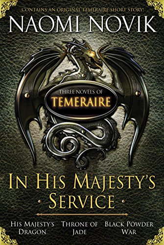 In His Majesty's Service: Three Novels of Temeraire