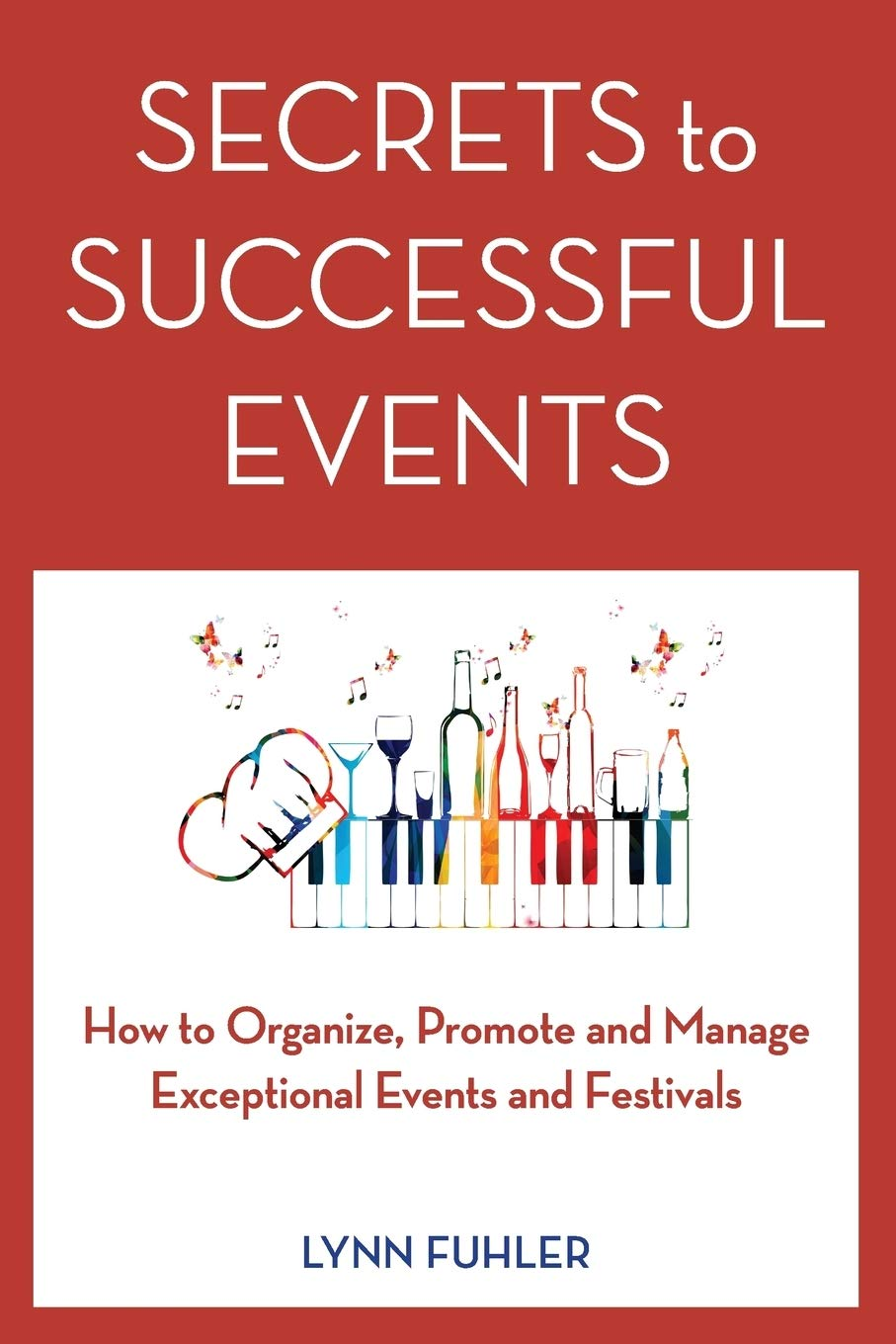 Secrets To Successful Events  How To Organize Promote And Manage Exceptional Events And Festivals