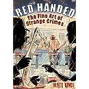 Red Handed: The Fine Art of Strange Crimes
