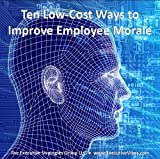 Ten Low-Cost Ways to Improve Employee Morale
