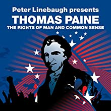 The Rights of Man and Common Sense (Revolutions Series): Peter Linebaugh presents Thomas Paine Audiobook by Thomas Paine, Peter Linebaugh Narrated by John Chancer