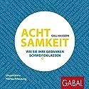Achtsamkeit: Wie Sie Ihre Gedanken schweigen lassen Hörbuch von Gill Hasson Gesprochen von: Gabi Franke, Gordon Piedesack