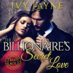 The Billionaire's Secret Love | Ivy Layne