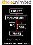 [PM4K] PROJECT MANAGEMENT for KIDS: The Lighter Side of Project Management
