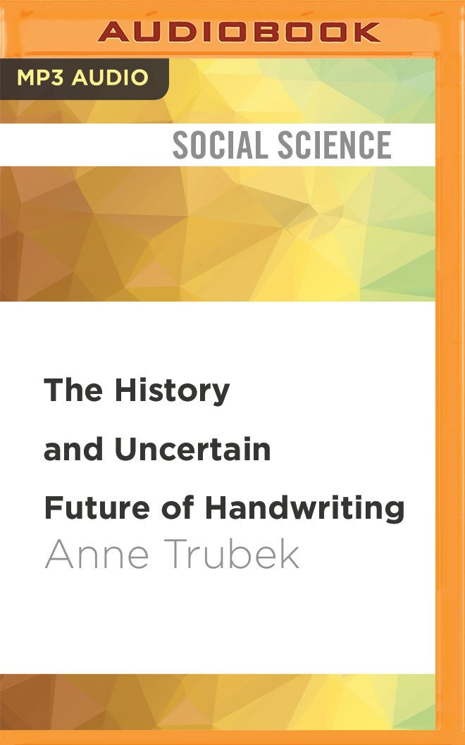 Read Online The History and Uncertain Future of Handwriting PDF