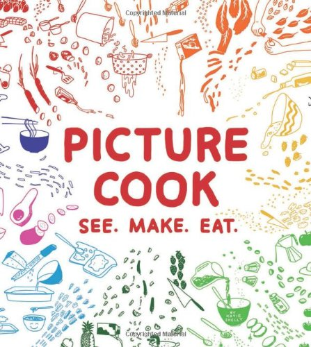Picture Cook: See. Make. Eat. by Katie Shelly