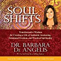 Soul Shifts: Transformative Wisdom for Creating a Life of Authentic Awakening, Emotional Freedom & Practical Spirituality Audiobook by Barbara De Angelis Narrated by Barbara De Angelis