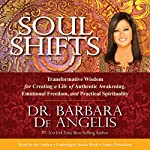 Soul Shifts: Transformative Wisdom for Creating a Life of Authentic Awakening, Emotional Freedom & Practical Spirituality | Barbara De Angelis
