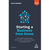 Starting a Business From Home: Your Guide to Planning Your Home Start-up, Reaching a Market and Creating a Profit