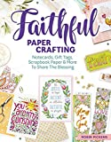 Faithful Papercrafting: Notecards, Gift Tags, Scrapbook Paper & More to Share the Blessing (Design Originals)