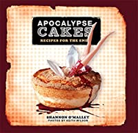Apocalypse Cakes: Recipes for the End Front Cover