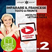 Imparare il Francese - Lettura Facile - Ascolto Facile - Testo a Fronte: Francese Corso Audio Num. 2 [Learn French - Easy Reading - Easy Listening] |  Polyglot Planet