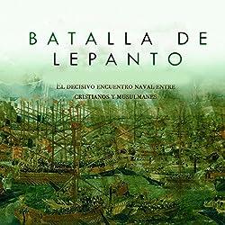 Batalla de Lepanto: El decisivo encuentro naval entre cristianos y musulmanes [Battle of Lepanto: The Crucial Naval Encounter Between Christians and Muslims]