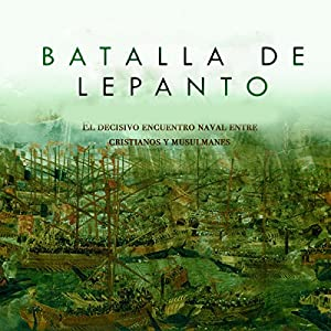 Batalla de Lepanto: El decisivo encuentro naval entre cristianos y musulmanes [Battle of Lepanto: The Crucial Naval Encounter Between Christians and Muslims] Audiobook