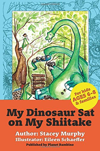 Download My Dinosaur Sat on My Shiitake: (Perfect Bedtime Story for Young Readers Age 6-8) Recommended: Enjoy with some Herbal Tea (Volume 1) pdf epub