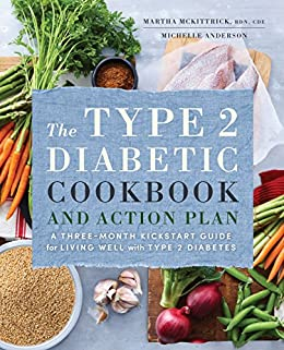 The Type 2 Diabetic Cookbook & Action Plan: A Three-Month Kickstart Guide for Living Well with Type 2 Diabetes by [Mckittrick RD, Martha, Anderson, Michelle]