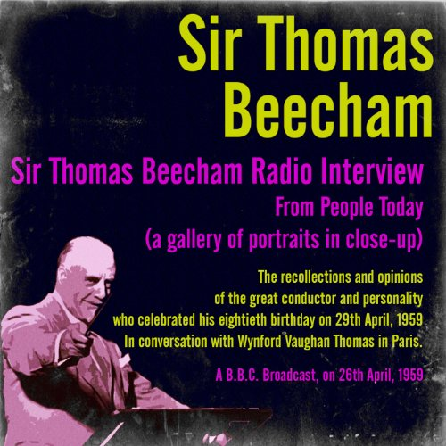 Sir Thomas Beecham Radio Interview from People Today (A Gallery of Portraits in - Close Up Gallery