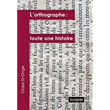 L'orthographe: toute une histoire (French Edition)
