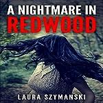 A Nightmare in Redwood | Laura Szymanski