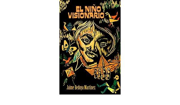 Amazon.com: El Niño Visionario (Ilustrado) (Spanish Edition) eBook: Jaime Bedoya Martínez, Jaime Valencia Bernal: Kindle Store