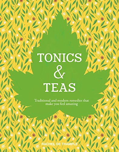 Vital Tonics & Soothing Teas: Traditional and Modern Remedies by Rachel de Thample