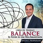 Balance: El poder de una vida balanceada [Balance: The Power of a Balanced Life] | Edgar J Rodriguez