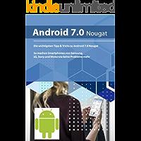 Die wichtigen Tipps & Tricks zu Android 7 Nougat: So machen Smartphones von Samsung, LG, Sony und Motorola keine Probleme mehr (German Edition)