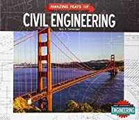 Amazing Feats of Civil Engineering (Great Achievements in Engineering)