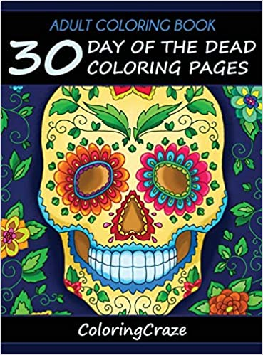 Adult Coloring Book: 30 Day Of The Dead Coloring Pages, Día ...