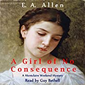 A Girl of No Consequence: Montclaire Weekend Mysteries, Book 11 | E. A. Allen