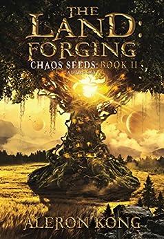 The Land: Forging: A LitRPG Saga (Chaos Seeds Book 2) by [Kong, Aleron]