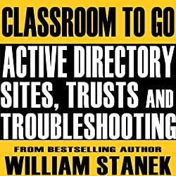 Active Directory Sites, Trusts, and Troubleshooting Classroom-To-Go