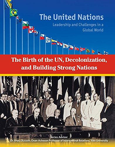 Download The Birth of the UN, Decolonization and Building Strong Nations (United Nations: Leadership and Challenges in a Global World) PDF