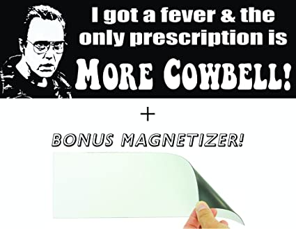 I got a fever the only prescription is more cowbell funny bumper sticker free