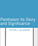 Pantheism Its Story and Significance: J. Allanson Picton (English Edition)