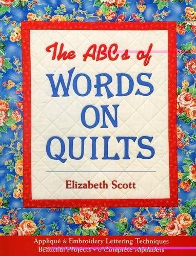 The ABCs of Words on Quilts: Applique & Embroidery Lettering Techniques  Beautiful Projects 6 Complete Alphabets
