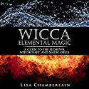 Wicca Elemental Magic: A Guide to the Elements, Witchcraft, and Magic Spells Audiobook by Lisa Chamberlain Narrated by Kris Keppeler